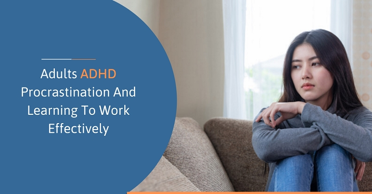 ADULTS ADHD PROCRASTINATION AND LEARNING TO WORK EFFECTIVELY